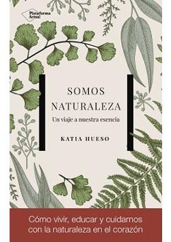 Somos Naturaleza. Un viaje a nuestra esencia – Katia Hueso