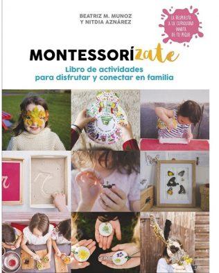 Montessorizate. Libro de actividades para disfrutar y conectar en familia  – Beatriz M. Muñoz y Nitdia Aznárez