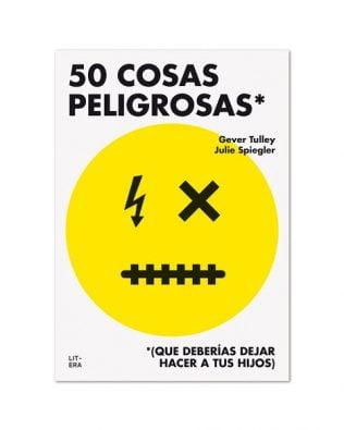 50 cosas peligrosas (que deberías dejar hacer a tus hijos) – Gever Tulley