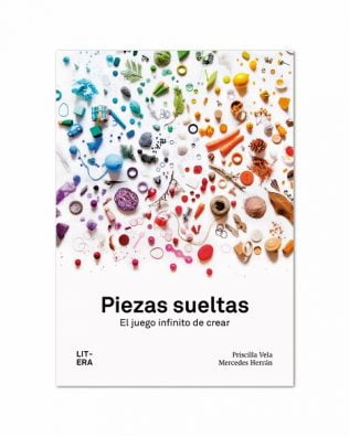 Piezas sueltas. El juego infinito de crear. Priscilla Vela y Mercedes Herrán.