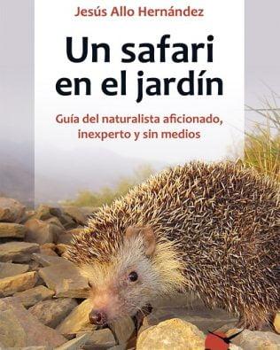 Un safari en el jardín. Guía del naturalista aficionado, inexperto y sin medios. Jesús Hallo Hernández