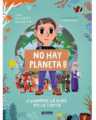 No hay Planeta B. Cuidemos la vida en la Tierra. Eva Saldaña Buenache