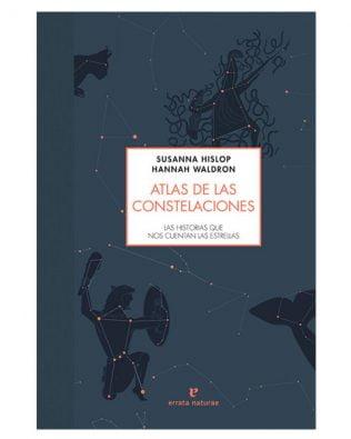Atlas de las constelaciones. Las historias que nos cuentan las estrellas – Susanna Hislop & Hannah Waldron