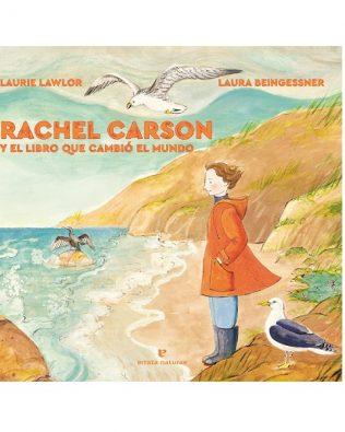 Rachel Carson y el libro que cambió el mundo. Laurie Lawlor